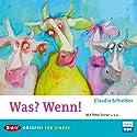 Was? Wenn! Hörspiel von Claudia Schreiber Gesprochen von: Peter Fricke, Astrid Meyerfeldt, Mechthild Großmann