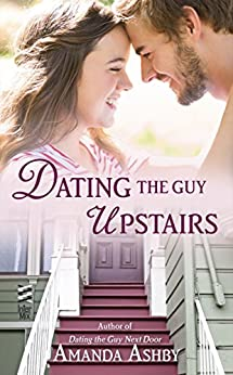 Dating the Guy Upstairs by [Ashby, Amanda]