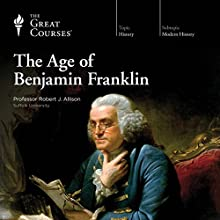The Age of Benjamin Franklin Lecture by The Great Courses Narrated by Professor Robert J. Allison PhD Harvard University