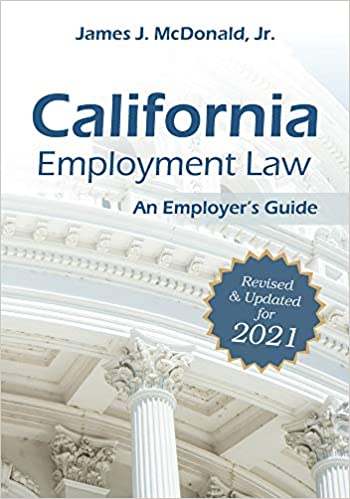 California Employment Law: An Employer's Guide, Revised & Updated for 2021