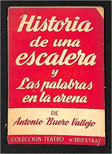 HISTORIA DE UNA ESCALERA. LAS PALABRAS EN LA ARENA: Amazon.es: Antonio Buero Vallejo: Libros