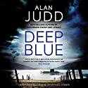 Deep Blue Audiobook by Alan Judd Narrated by Michael Fenner
