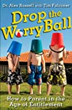 img - for Drop the Worry Ball: How to Parent in the Age of Entitlement book / textbook / text book