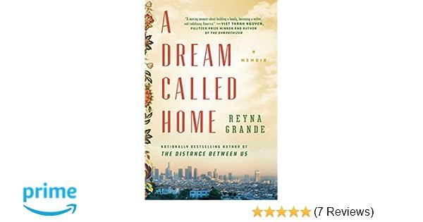 A Dream Called Home A Memoir Reyna Grande 9781501171420 Amazon