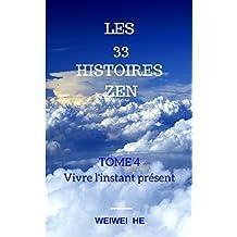 Les 33 Histoires Zen-Tome 4- Vivre l'instant présent (French Edition)
