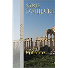 Syrie d'ailleurs: Enfance (French Edition)