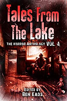 Tales from The Lake Vol.4: The Horror Anthology by [Lansdale, Joe R., Burke, Kealan Patrick, Walters, Damien Angelica, Loring, Jennifer, O'Neill, Gene, Alexander, Maria, Bailey, Michael, Speegle, Darren, Faherty, JG]