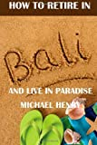 How to Retire in Bali, Michael Henry, 146632192X