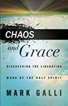 Chaos and Grace: Discovering the Liberating Work of the Holy Spirit