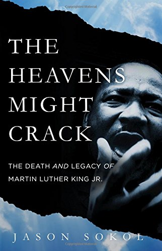 The Heavens Might Crack: The Death and Legacy of Martin Luther King Jr.
