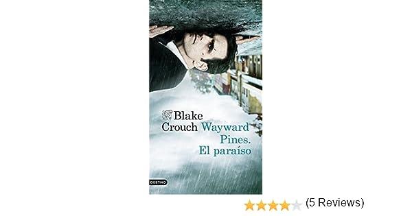 Wayward Pines. El paraíso (Áncora & Delfín): Amazon.es: Blake Crouch, Aleix Montoto Llagostera: Libros
