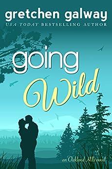 Going Wild (Oakland Hills Book 6) by [Galway, Gretchen]