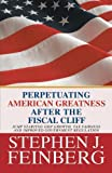 Perpetuating American Greatness after the Fiscal Cliff, Stephen J. Feinberg, 1475975910