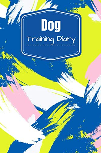 Dog Training Diary: Train Your Pet, Keep A Record of Training Details, Trainers Template Note Logbook Sheet Notebook. A Perfect Gift for Dog ... 6