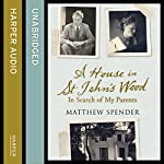 A House in St John's Wood: In Search of My Parents | Matthew Spender