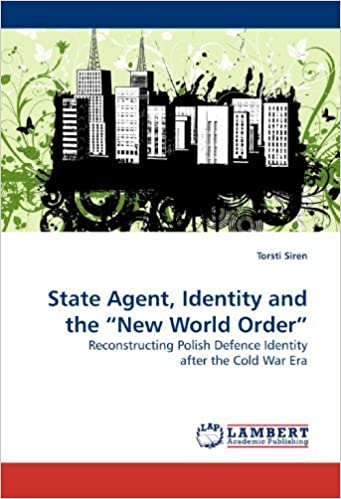 Book State Agent, Identity and the ?New World Order?: Reconstructing Polish Defence Identity after the Cold War Era