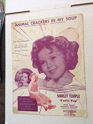 ANIMAL CRACKERS IN MY SOUP, MUSIC BY RAY HENDERSON, LYRICS BY TED KOEHLER, EDWARD HEYMAN AND IRVING CAESAR; FOX FILM PRESENTS SHIRLEY TEMPLE IN