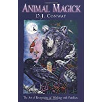 Animal Magick the Art of Recognizing and Working with Familiars: Art of Recognising and Working with Familiars