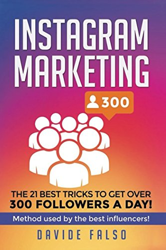 Instagram Marketing: 21 best tricks to get over 300 followers a day! Find out how to: increase followers, earn from your Instagram profile, earn from your sponsors and all EXTRA content.