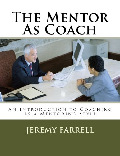 The Mentor As Coach: An Introduction to Coaching as a Mentoring Style (Personal Leadership)