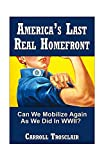 America's Last Real Home Front: Can We Mobilize Again As We Did in WWII?