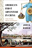 America's First Adventure in China: Trade, Treaties, Opium, and Salvation