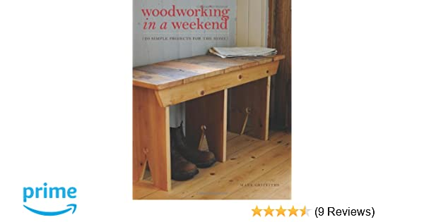 Woodworking In A Weekend 20 Simple Projects For The Home