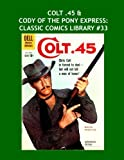 img - for Colt .45 & Cody Of The Pony Express: Classic Comics Library #33: Two Great Western Comic Legends -- Over 350 Pages - All Stories - No Ads book / textbook / text book