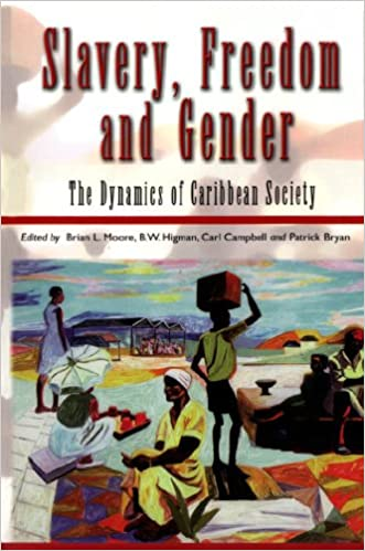 Slavery, Freedom and Gender: The Dynamics of Caribbean