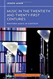 Music in the Twentieth and Twenty-First Centuries (Western Music in Context: A Norton History Book 0)