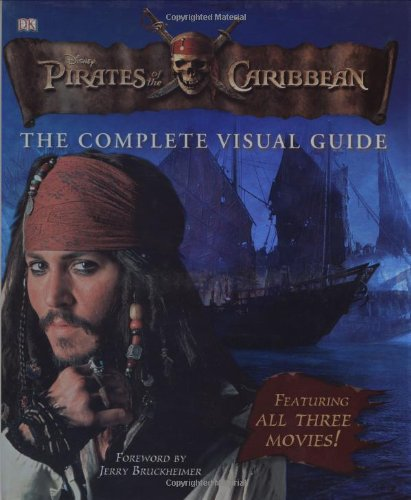 Pirates of the Caribbean: The Complete Visual Guide (The Art Of Pirates Of The Caribbean)