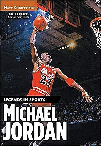 03b8c18c0b2d Michael Jordan  Legends in Sports  Matt Christopher