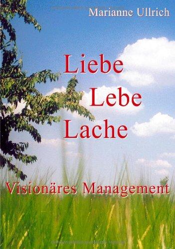 Liebe Lebe Lache. Visionäres Management