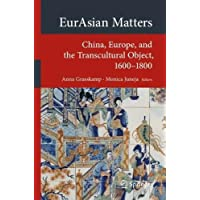 EurAsian Matters: China, Europe, and the Transcultural Object, 1600-1800 (Transcultural Research – Heidelberg Studies on Asia and Europe in a Global Context)