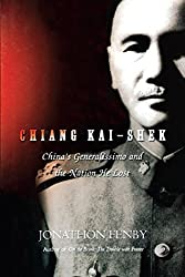 Chiang Kai Shek: China's Generalissimo and the Nation He Lost