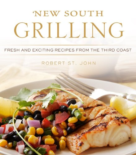 New South Grilling: Fresh and Exciting Recipes from the Third (New Grilling)