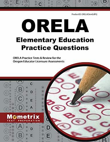 ORELA Elementary Education Practice Questions: ORELA Practice Tests & Review for the Oregon Educator Licensure Asses