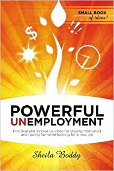Book Powerful Unemployment: Practical and innovative ideas for staying motivated and having fun while looking for a new job by Sheila Boddy (2009-06-26)