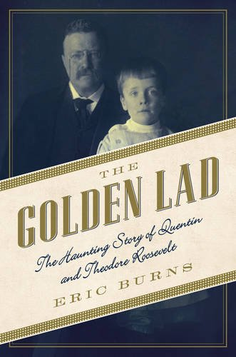 The Golden Lad: The Haunting Story of Quentin and Theodore Roosevelt ebook