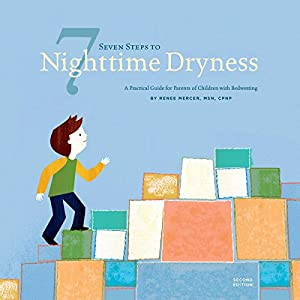 Seven Steps to Nighttime Dryness: A Practical Guide for Parents of Children with Bedwetting - Second Edition Audiobook