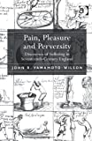 Pain Pleasure and Perversity : Discourses of Suffering in Seventeenth Century England, Yamamoto-Wilson, John R., 1409443957