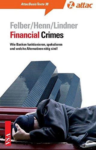 Financial Crimes: Wie Banken funktionieren, spekulieren und welche Alternativen nötig sind! (AttacBasis Texte)