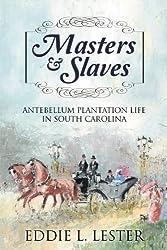 Masters & Slaves: Antebellum Plantation Life in South Carolina