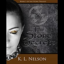 The Stone of Secrets: Stone Trilogy, Book 1 Audiobook by K. L. Nelson Narrated by Nina Nato