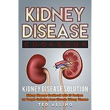 Kidney Disease Diet Cookbook: Kidney Disease Solution: Kidney Disease Cookbook with 25 Recipes for People Suffering from Chronic Kidney Disease