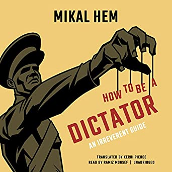Amazon.com: How to Be a Dictator: An Irreverent Guide ...