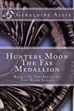 Hunters Moon, the Fae Medallion, Geraldine Allie, 1492865826
