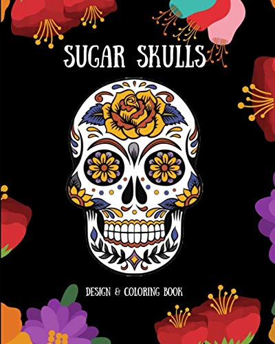 Sugar Skulls: Design & Coloring Book]()