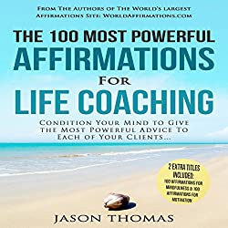 The 100 Most Powerful Affirmations for Life Coaching