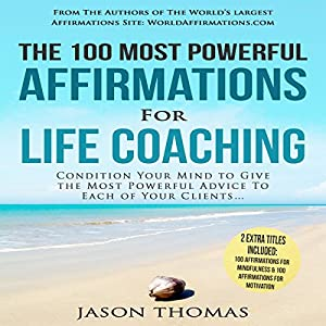 The 100 Most Powerful Affirmations for Life Coaching Audiobook